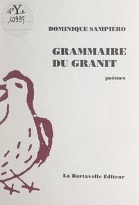 Dominique Sampiero et Christian Bobin - Grammaire du granit.