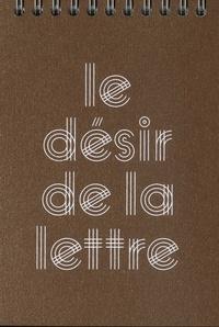Dominique Sampiero et Jean-Baptiste Sibertin-Blanc - Le désir de la lettre.