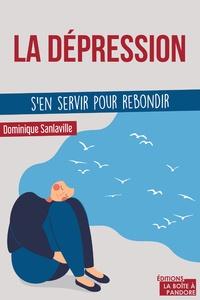 Dominique Sanlaville - La dépression - S'en servir pour rebondir.