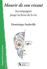 Dominique Sanlaville - Mourir de son vivant - Accompagner jusqu'au bout de la vie.