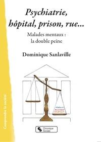 Dominique Sanlaville - Psychiatrie, hôpital, prison, rue... - Malades mentaux : la double peine.