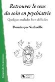 Dominique Sanlaville - Retrouver le sens du soin en psychiatrie - Quelques malades bien difficiles.