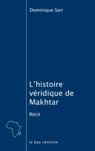 Dominique Sarr - L'histoire véridique de Makhtar - Ou Que faire des huit cents mois de salaire qu'on a barbotés à son patron ?.