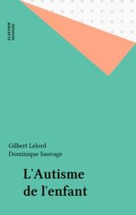 Dominique Sauvage et Gilbert Lelord - L'Autisme de l'enfant.