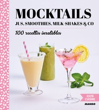 Mocktails, jus, smoothies, milk-shakes & Co- 100 recettes inratables - Dominique Sauvage |