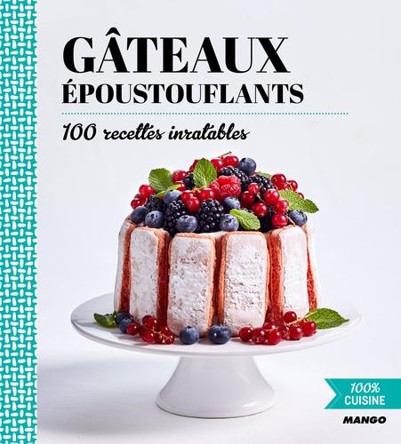 Gâteaux époustouflants. 100 recettes inratables