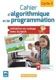 Dominique Sauzeau - Cahier d'algorithmique et de programmation cycle 3 - Initiation au codage avec Scratch.