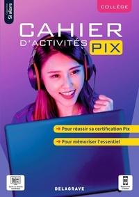 Dominique Sauzeau et Anne Lorette - Informatique collège Cahier d'activités Pix Si alors.