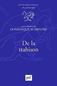 Dominique Scarfone - De la trahison.
