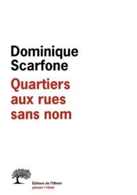 Dominique Scarfone - Quartiers aux rues sans nom.