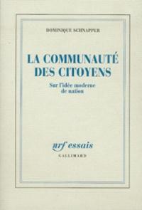 Dominique Schnapper - La communauté des citoyens - Sur l'idée moderne de la nation.