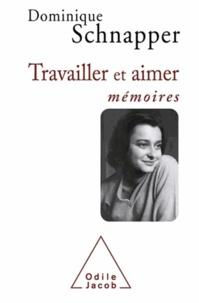 Dominique Schnapper - Travailler et aimer - Mémoires.