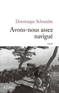 Dominique Schneidre - Avons-nous assez navigué.