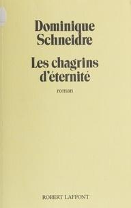 Dominique Schneidre - Les Chagrins d'éternité.