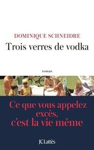 Dominique Schneidre - Trois verres de vodka.