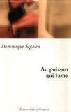 Dominique Segalen - Au poisson qui fume.