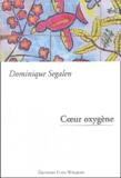 Dominique Segalen - Coeur oxygène.