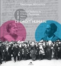 Dominique Segalen - Le droit humain - Genèse et fondation de L'Ordre Maçonnique Mixte International (1866-1916).