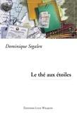 Dominique Segalen - Le thé aux étoiles - Un roman bouleversant.