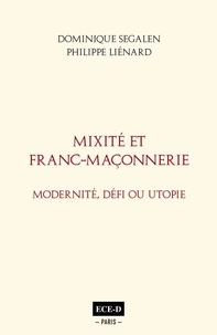 Dominique Segalen et Philippe Liénard - Mixité et Franc-Maçonnerie - Modernité, défi ou utopie.