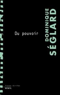 Dominique Séglard - Du pouvoir.