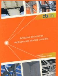 Dominique Semin - Attaches de poutres réalisées par double cornière - Guide de choix et de dimensionnement. 1 Cédérom