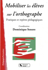 Dominique Sénore - Mobiliser les élèves sur l'orthographe - Pratiques et repères pédagogiques.