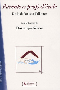 Dominique Sénore - Parents et profs d'école - De la défiance à l'alliance.