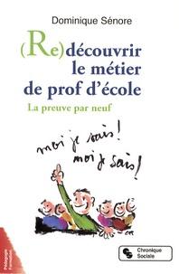 Dominique Sénore - (Re)découvrir le métier de prof d'école - La preuve par neuf.