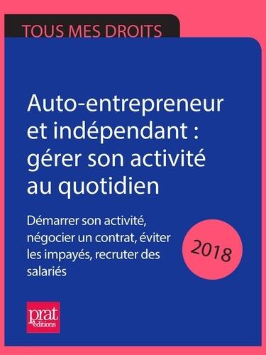Dominique Serio et Benoît Serio - Auto-entrepreneur et indépendant : gérer son activité au quotidien 2018 - Démarrer son activité, négocier un contrat, éviter les impayés, recruter des salariés.