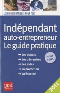 Dominique Serio et Benoît Serio - Indépendant, auto-entrepreneur 2011 - Le guide pratique 2011.