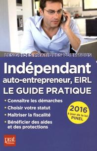 Dominique Serio - Indépendant, auto-entrepreneur, EIRL - Le guide pratique 2016.