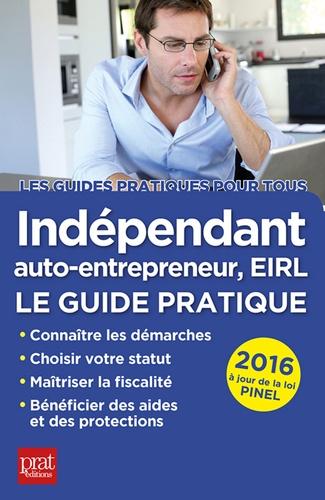 Indépendant, auto-entrepreneur, EIRL. Le guide pratique 2016 8e édition