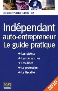Télécharger le livre sur kindle ipad Indépendant, auto-entrepreneur  - Le guide pratique 2010 DJVU RTF MOBI 9782809501339 par Dominique Serio