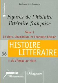 Dominique Serre-Floersheim - Figures de l'histoire littéraire française - Tome 1, Le clerc, l'humaniste et l'honnête homme.