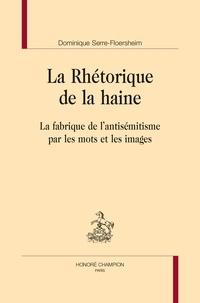 Dominique Serre-Floersheim - La rhétorique de la haine - La fabrique de l'antisémitisme par les mots et les images.