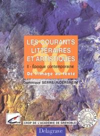 Dominique Serre-Floersheim - Les courants littéraires et artistiques - Tome 2, Epoque contemporaine.
