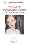 Dominique Servant - Enfant et l'adolescent anxieux (L') - Les aider à s'épanouir.