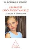 Dominique Servant - L'enfant et l'adolescent anxieux - Les aider à s'épanouir.