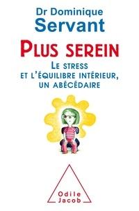 Dominique Servant - Plus serein - Le stress et l'équilibre intérieur, un abécédaire.