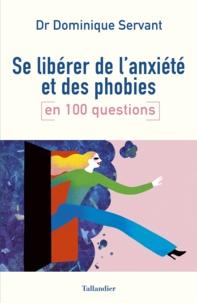Dominique Servant - Se libérer de l'anxiété et des phobies en 100 questions.