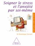 Dominique Servant - Soigner le stress et l'anxiété par soi-même.