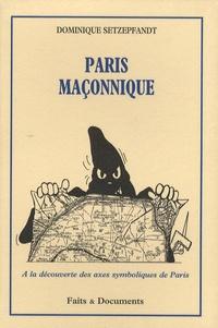 Dominique Setzepfandt - Paris maçonnique - A la découverte des axes symboliques de Paris.