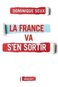 Dominique Seux - La France va s'en sortir.