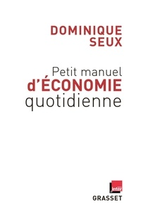 Dominique Seux - Petit manuel d'économie quotidienne - en coédition avec France Inter.