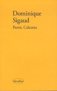 Dominique Sigaud - Partir, Calcutta.