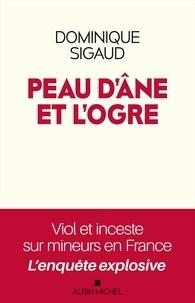 Dominique Sigaud - Peau d'âne et l'ogre - Viol et inceste sur mineurs en France – L'enquête explosive.