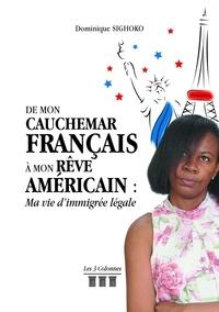 Dominique Sighoko - De mon cauchemar français à mon rêve américain - Ma vie d'immigrée légale.