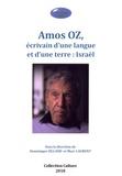 Dominique Silland et Marc Laurent - Amos Oz, écrivain d'une langue et d'une terre : Israël.