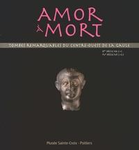 Dominique Simon-Hiernard - Amor à mort - Tombes remarquables du centre-ouest de la Gaule.